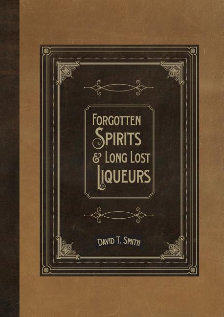 Forgotten Spirits & Long Lost Liqueurs